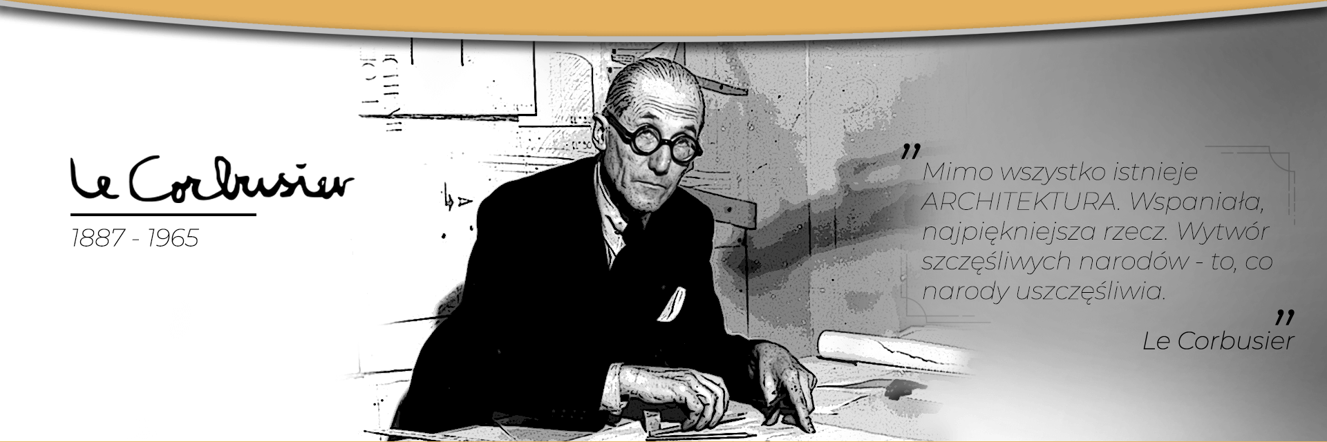 """""""Mimo wszystko istnieje ARCHITEKTURA"""" Le Corbusier"""